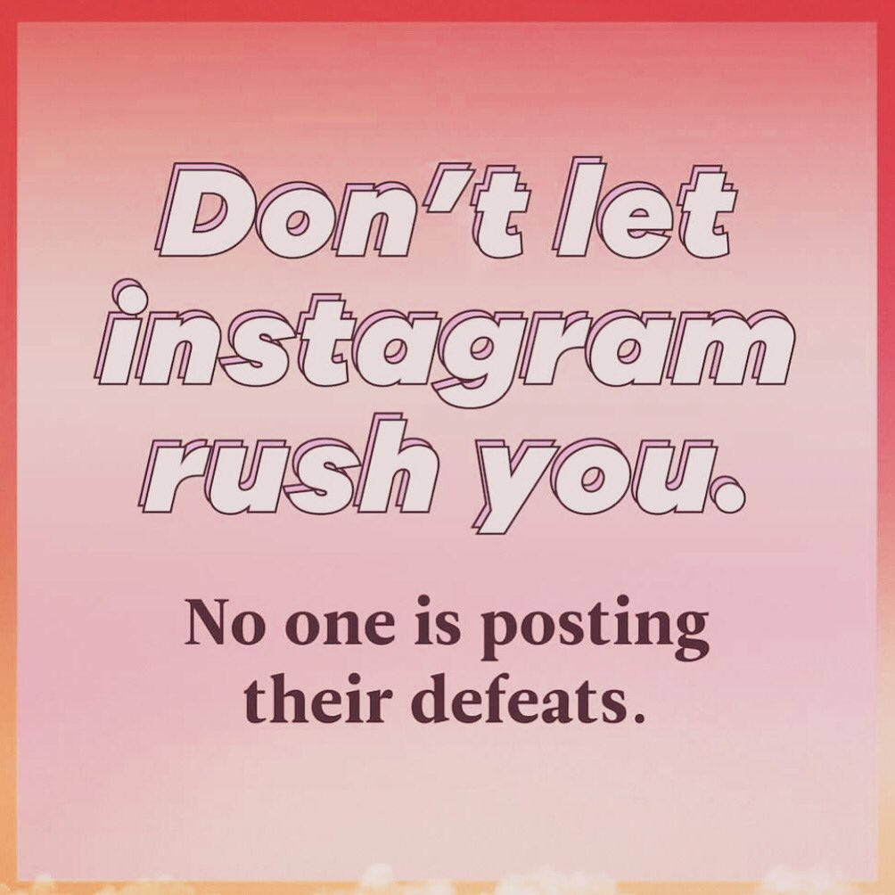 Don't let Instagram rush you...