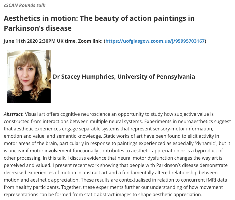 The next  @UofGPsychology  cSCAN talk will take place on June 11th at 2:30pm UK time via Zoom (https://t.co/WcO282WcvH). SPEAKER: Dr Stacey Humphries @_SHumphries, University of Pennsylvania. TITLE: Aesthetics in motion: The beauty of action paintings in Parkinson's disease. https://t.co/XD4l9NGAKZ