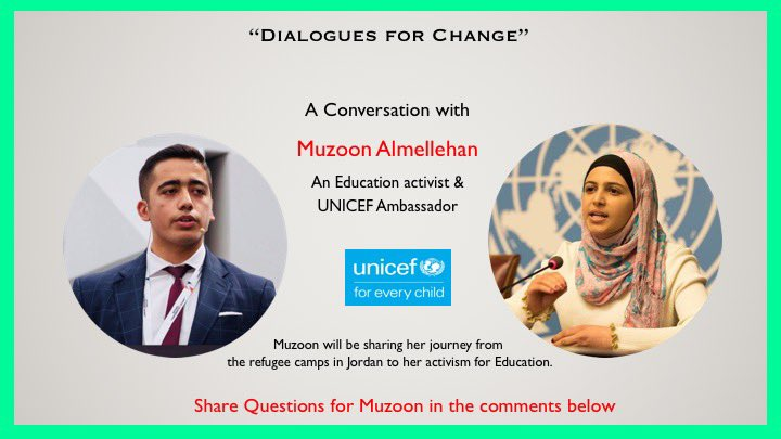 My next Conversation is with @muzoonrakan1 An activist for girls education & @UNICEF goodwill ambassadors. We'll be discussing her inspiring journey from activism in refugee camps of Jordan to becoming a global advocate for girls' education. #DialoguesForChange