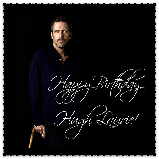 !!!!! Happy Birthday, Hugh Laurie!
