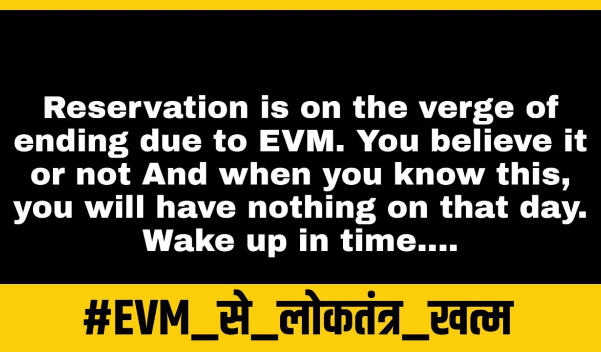 "Abhilasha Dhone on Twitter: ""Reservation is on the verge of ending due to  EVM. You believe it or not And when you know this, you will have nothing on  that day. Wake"