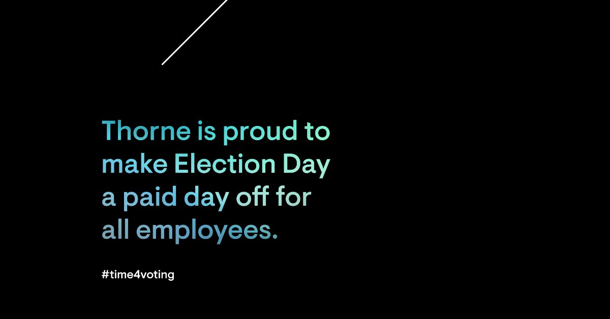 We believe everyone should feel empowered to be a part of change in their communities. We are proud to be a part of the #time4voting movement, and will be shutting down our facility on Election Day to give all Thorne employees a paid day off, allowing everyone a chance to vote. https://t.co/CnO6sgQ9Qo