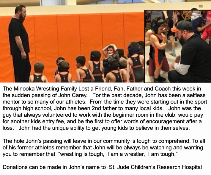 Our Family lost a great one yesterday in Coach, Father, Fan, and Friend John Carey. Minooka wrestling family please keep Johns family in your prayers. Mike... You always made your dad proud. Know we will always be here for you just like your dad was there for all of us.