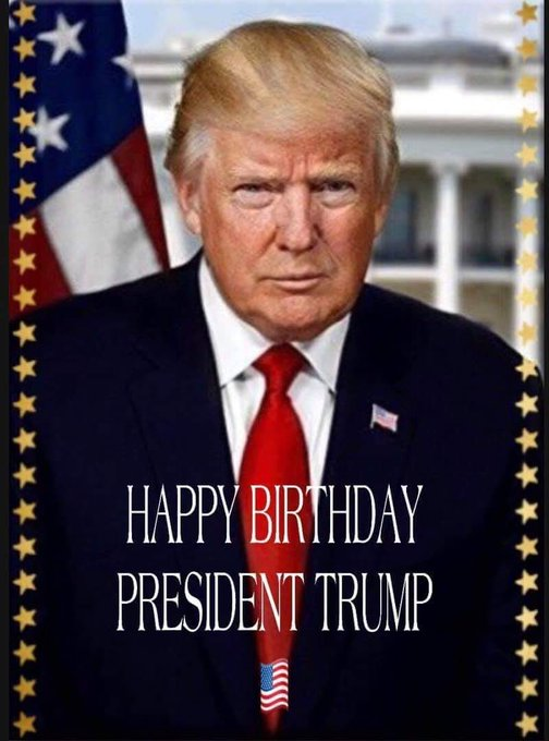 Happy Birthday Mr. President Donald Trump God-bless you and God-bless your family