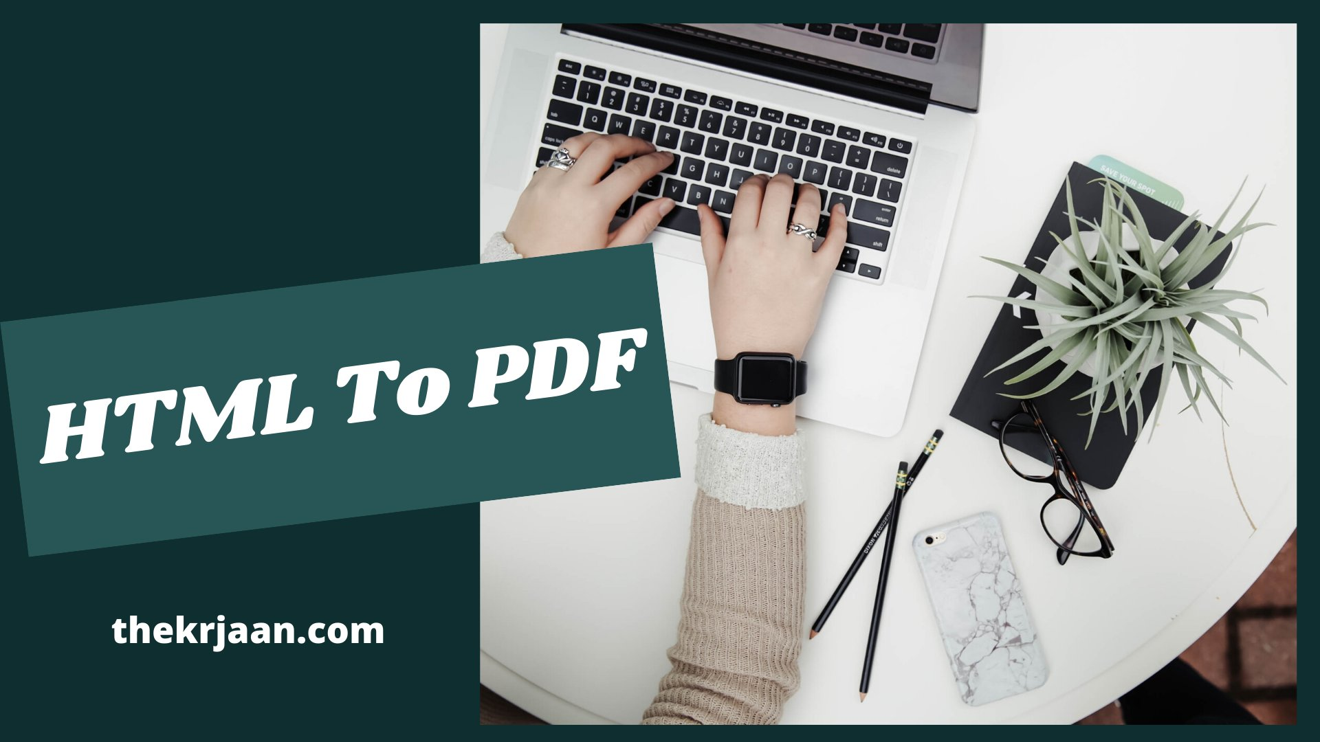 Benefits Of Using HTML To PDF Converter Full Guide