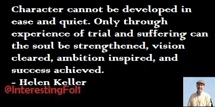 Character cannot be developed in ease and quiet. Only through experience of trial and suffering can the soul be strengthened..- Helen Keller https://t.co/0p0hP9YgxA