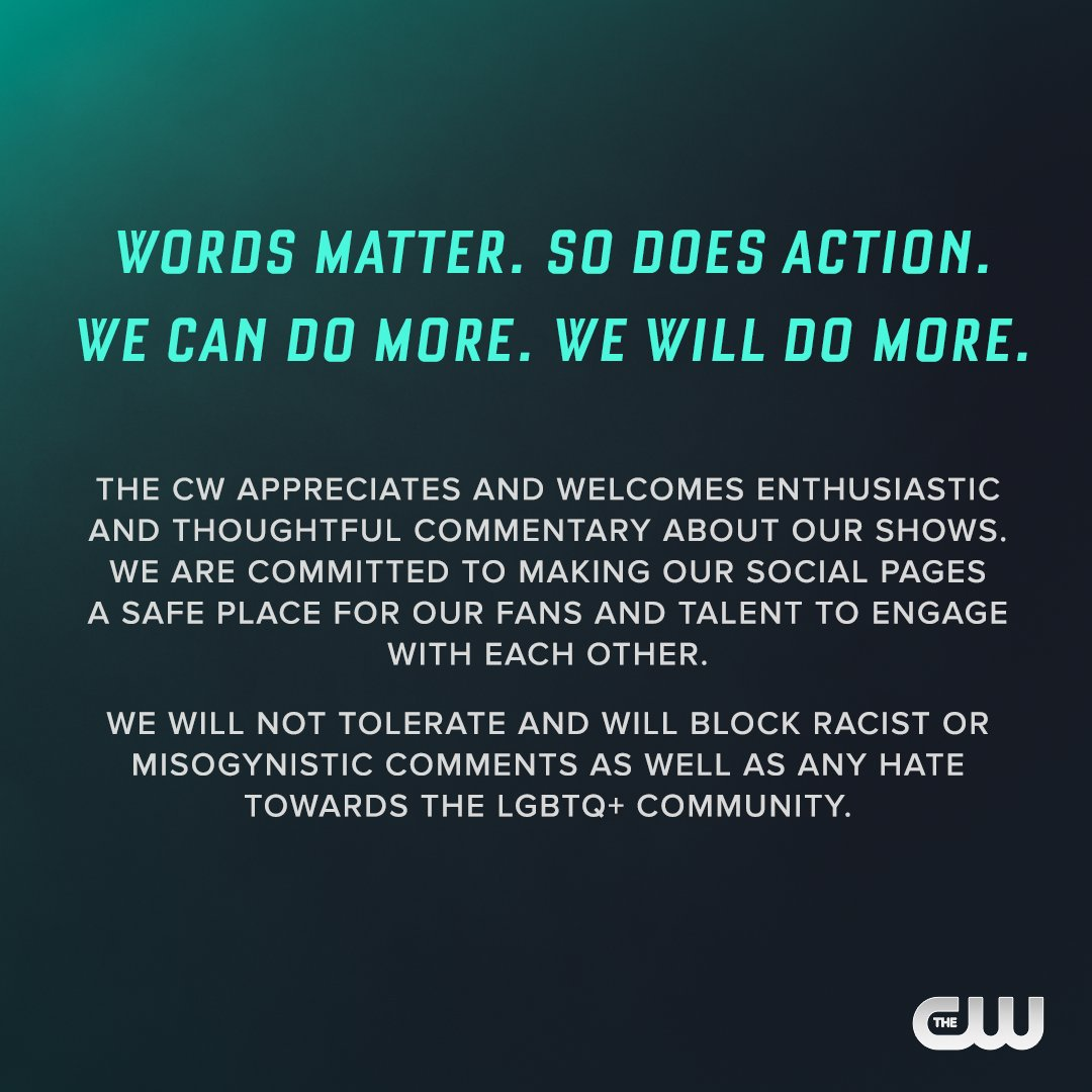 Words matter. The CW is committed to making our social pages a safe place for our fans and talent. We will not tolerate and will block racist or misogynistic comments as well as any hate towards the LGBTQ+ community.