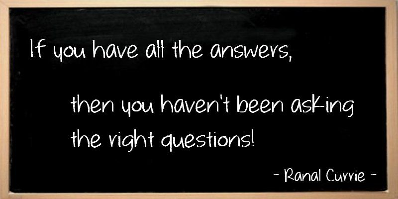 RT @Ranal55: If you have all the answers, then you haven't been asking the right questions!  #quote #answers #questions #WednesdayWisdom pic.twitter.com/hCONheCw8p