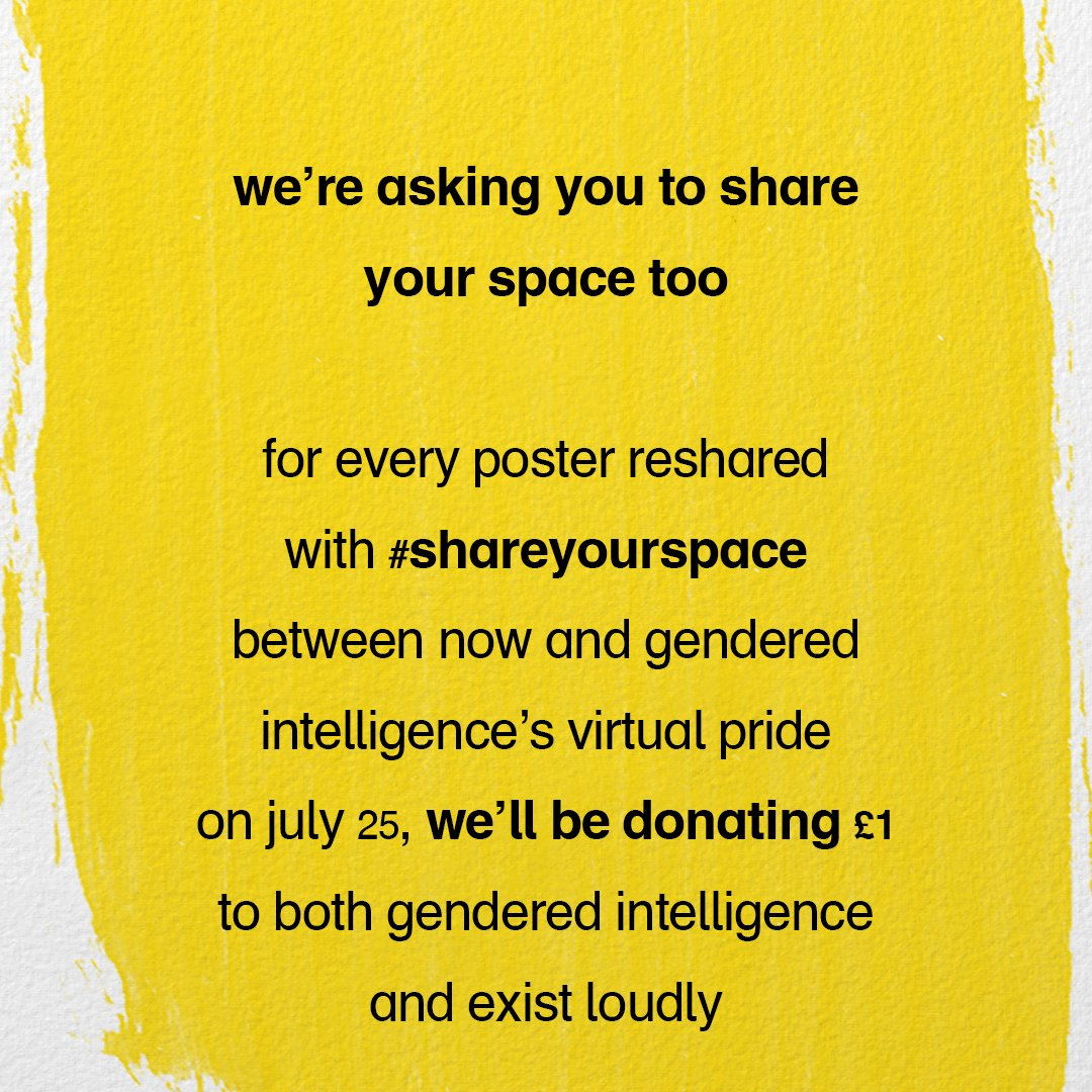 4/ we're asking you to share your space too. for every poster reshared with #shareyourspace between now and gendered intelligence's virtual pride on July 25,  we'll be donating £1 to both gendered intelligence and exist loudly https://t.co/bmpT4hk4o6