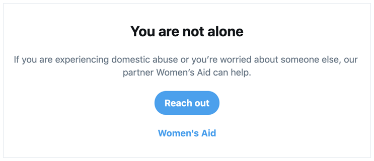 We're really pleased to be partnering with @TwitterUK to support survivors of abuse; our new #ThereIsHelp tool launches today!  🔎When words and phrases associated with domestic abuse are searched, the prompt below will show to direct people to our Women's Aid digital services. https://t.co/CL8snJCiOl