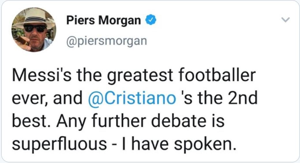 Hope @Cristiano doesn't know you have spoken, @piersmorgan