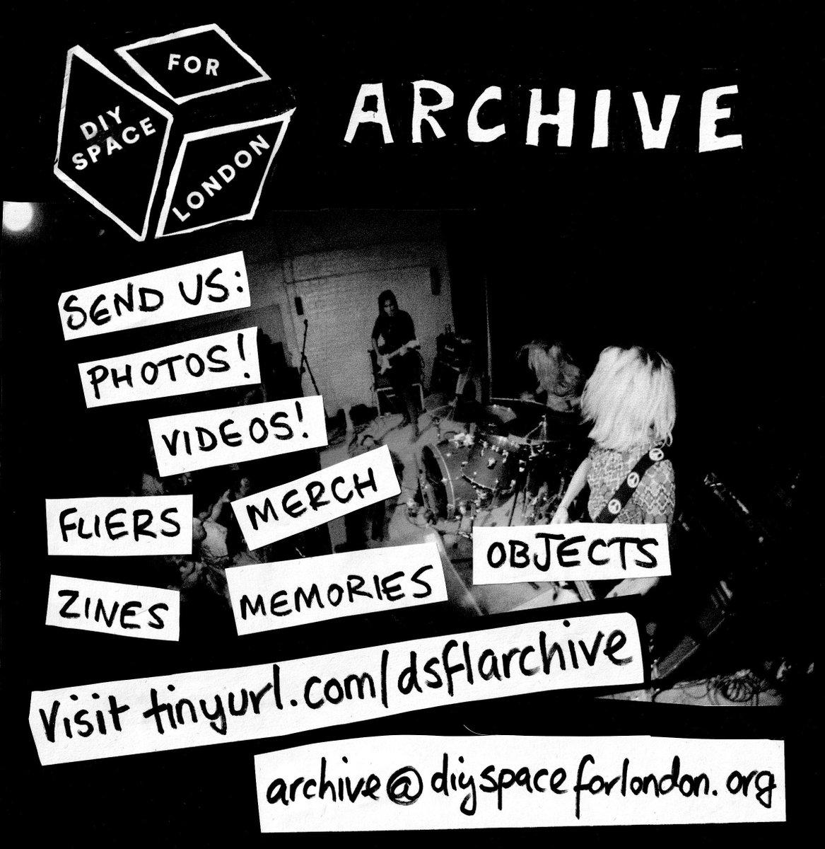 *DIY SPACE FOR LONDON ARCHIVE* please send us your: - photos - videos - flyers - merch - zines - memories - objects visit: tinyurl.com/dsflarchive archive@diyspaceforlondon.org <3
