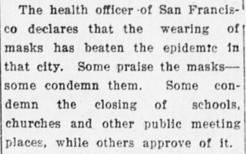 The health officer of San Francisco declares that the wearing of masks has beaten the epidemic in that city.  Oregon1918