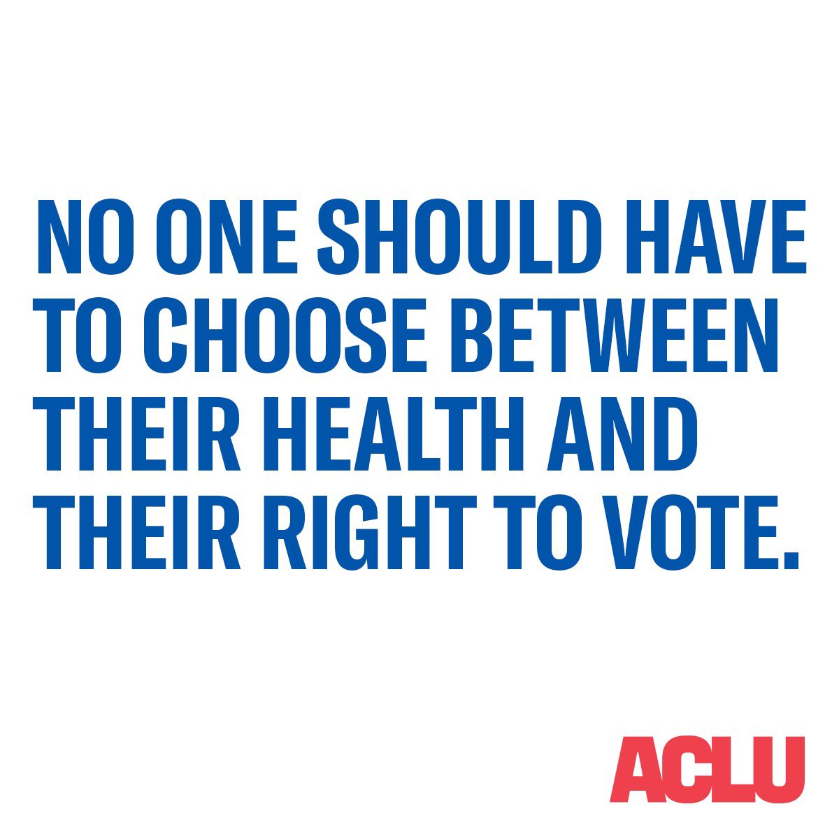 Say it with us: No one should have to choose between their health and their right to vote.