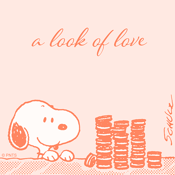 Find someone who looks at you the way Snoopy looks at cookies.