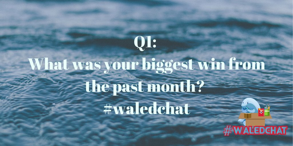 Q1: What was your biggest win from the past month? #waledchat