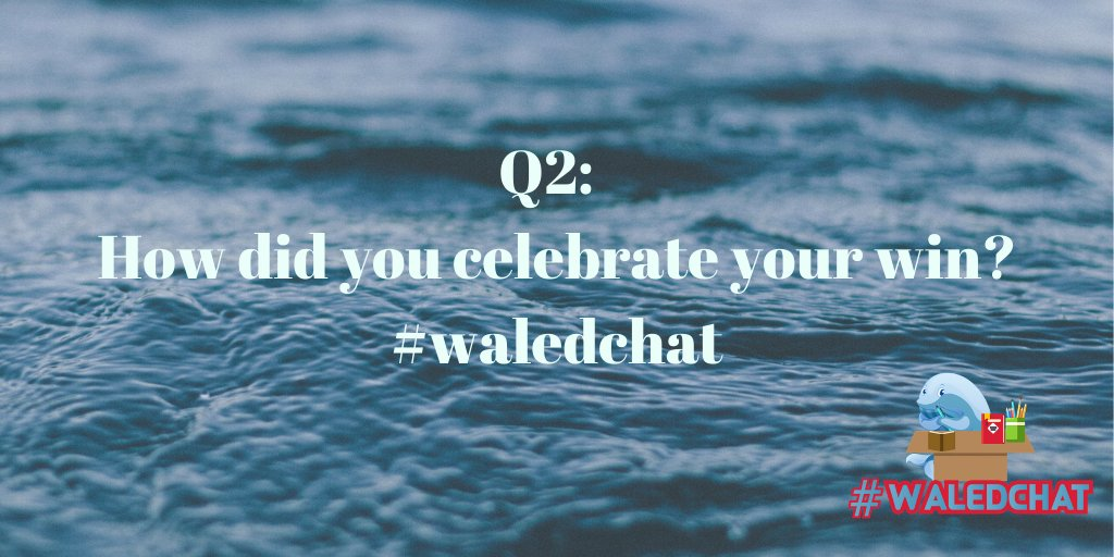 Q2: How did you celebrate your win? #waledchat