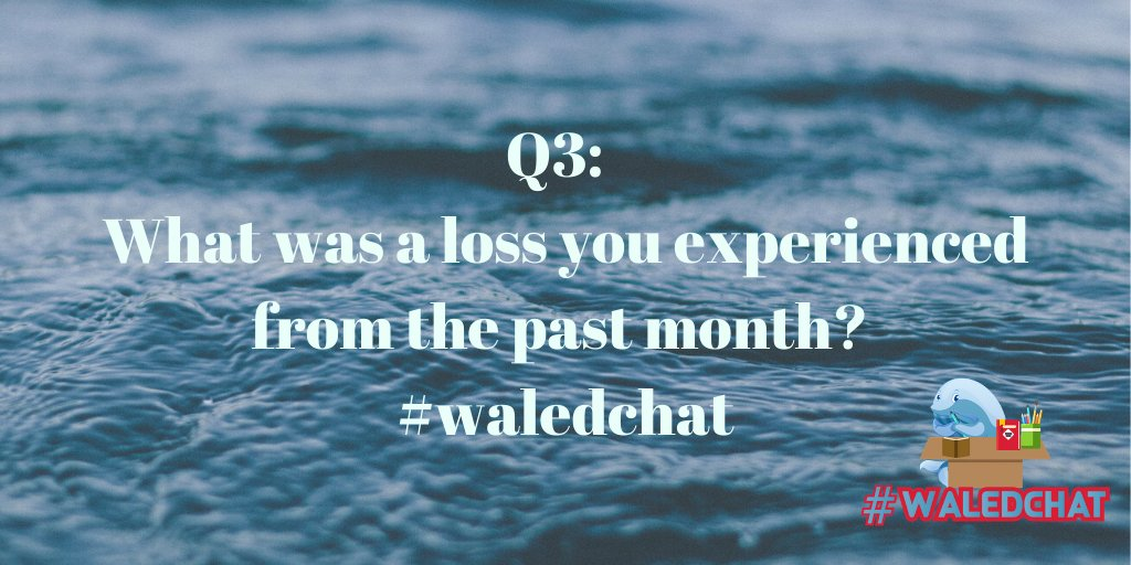 Q3: What was a loss you experienced from the past month? #waledchat