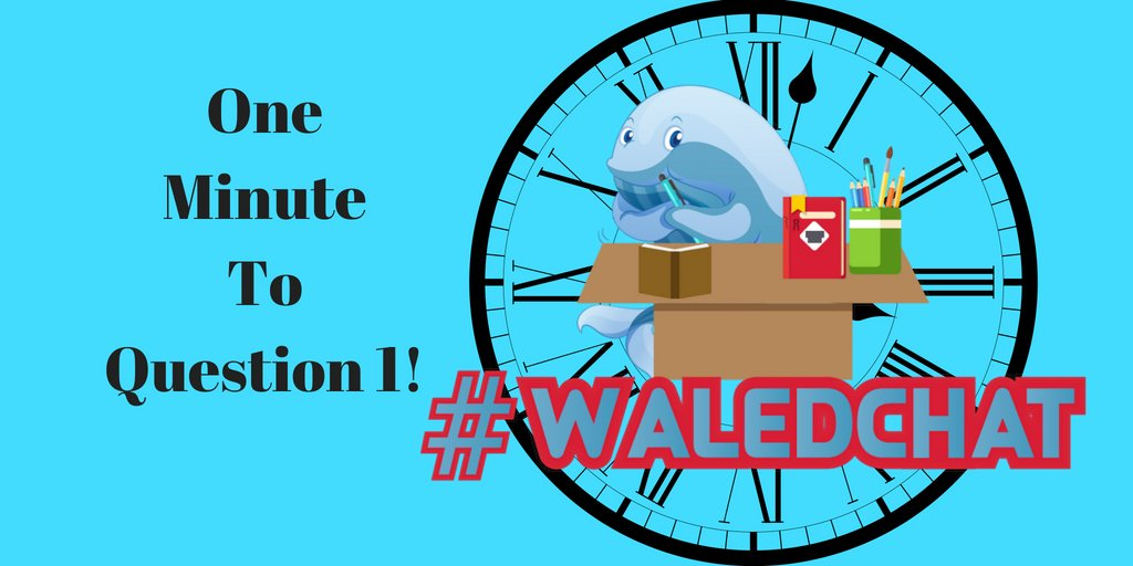 Just one more minute until Q1! #waledchat