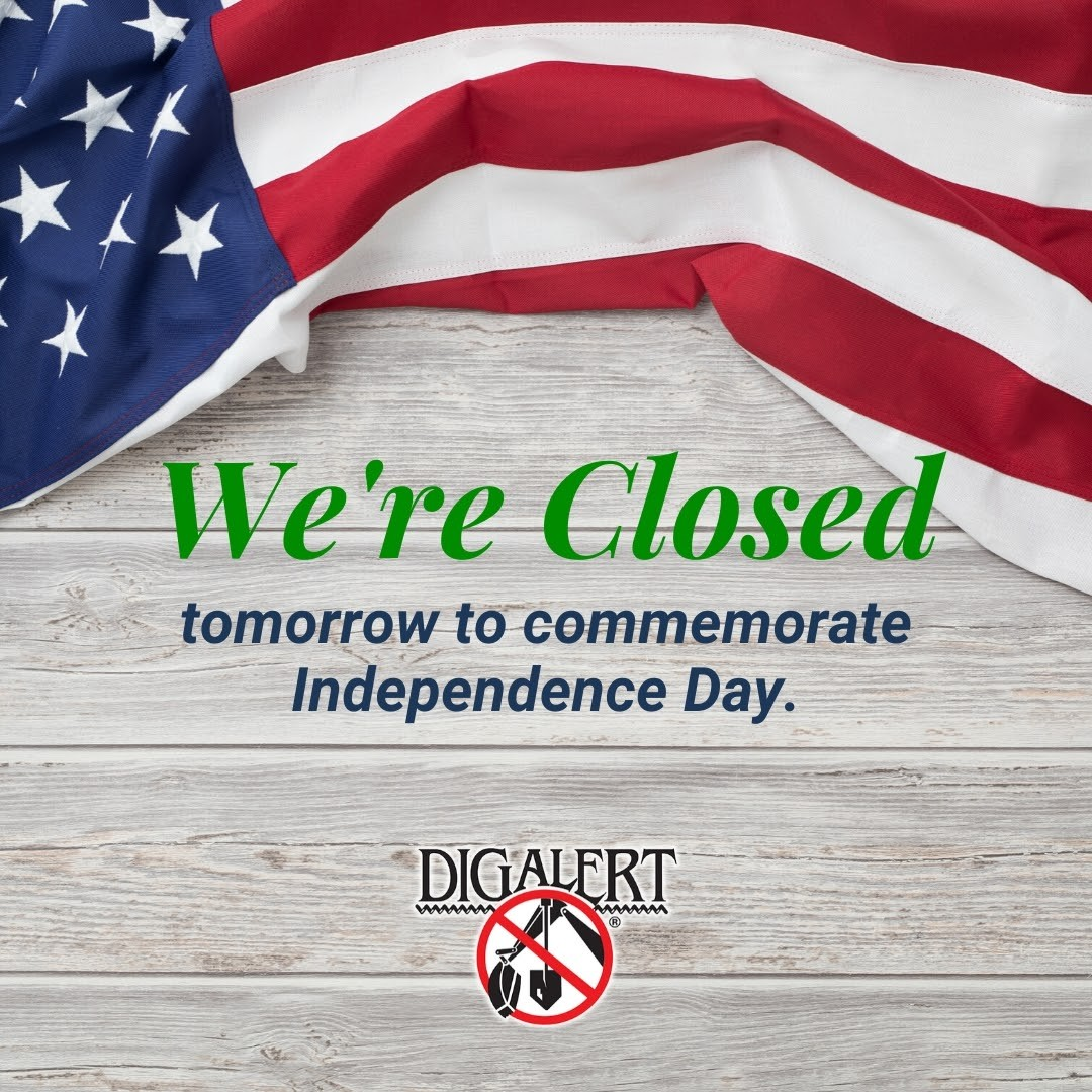 We will be closed tomorrow to commemorate Independence Day.  Happy 4th of July! * * * #DigAlert…