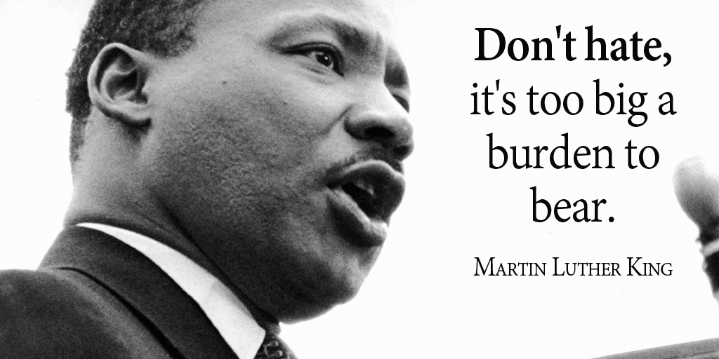 Don't hate, it's too big a burden to bear. - Martin Luther King #quote #WeekendWisdom
