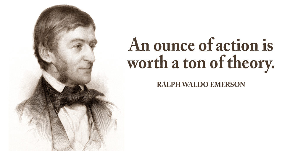 An ounce of action is worth a ton of theory. - Ralph Waldo Emerson #quote #ThinkBigSundaywithMarsha