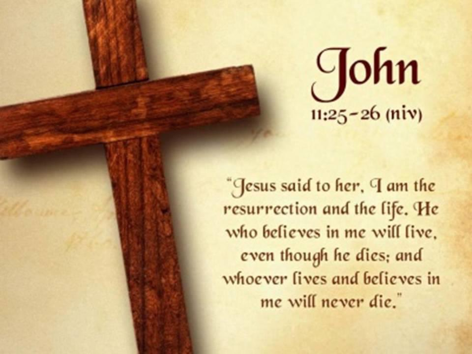 Whoever believes in Jesus Christ will never die.