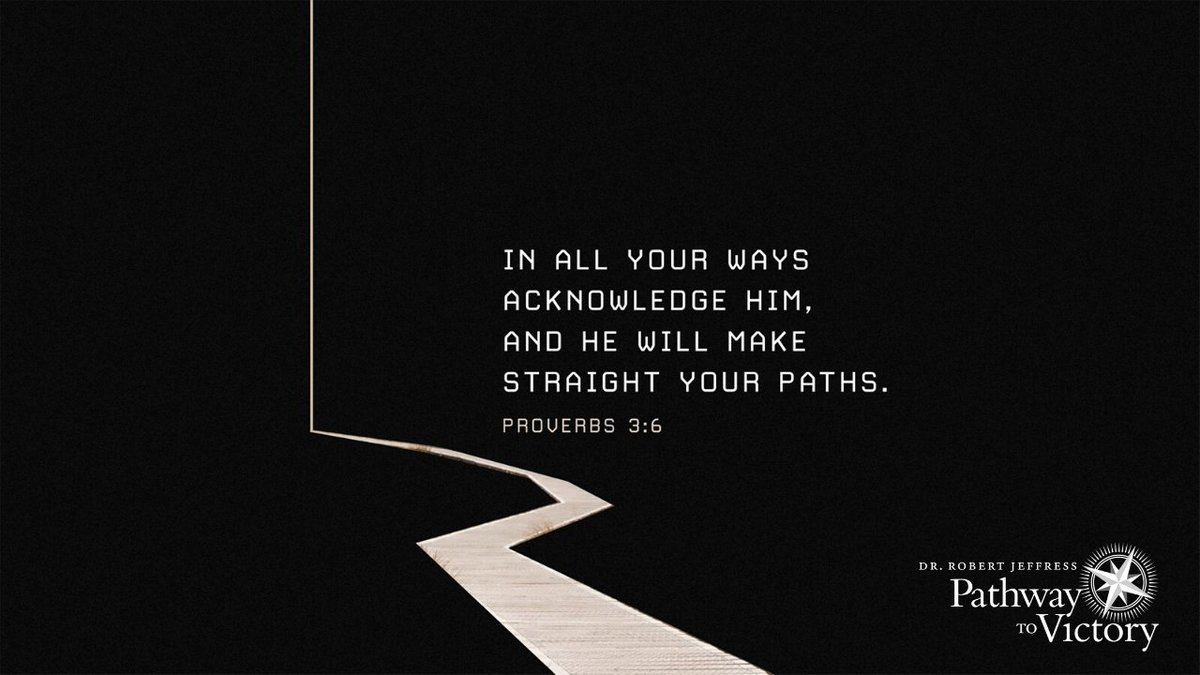 'In all your ways acknowledge Him, And He will make your paths straight.' - Proverbs 3:6