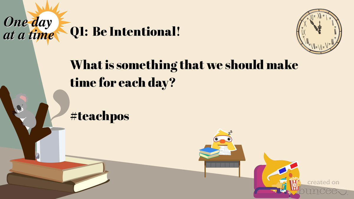 Q1: What is something that we should make time for every day? #teachpos