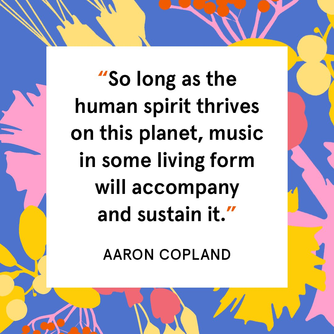 """So long as the human spirit thrives on this planet, music in some living form will accompany and sustain it."" – Aaron Copland 💫 https://t.co/zPehjPeESH"