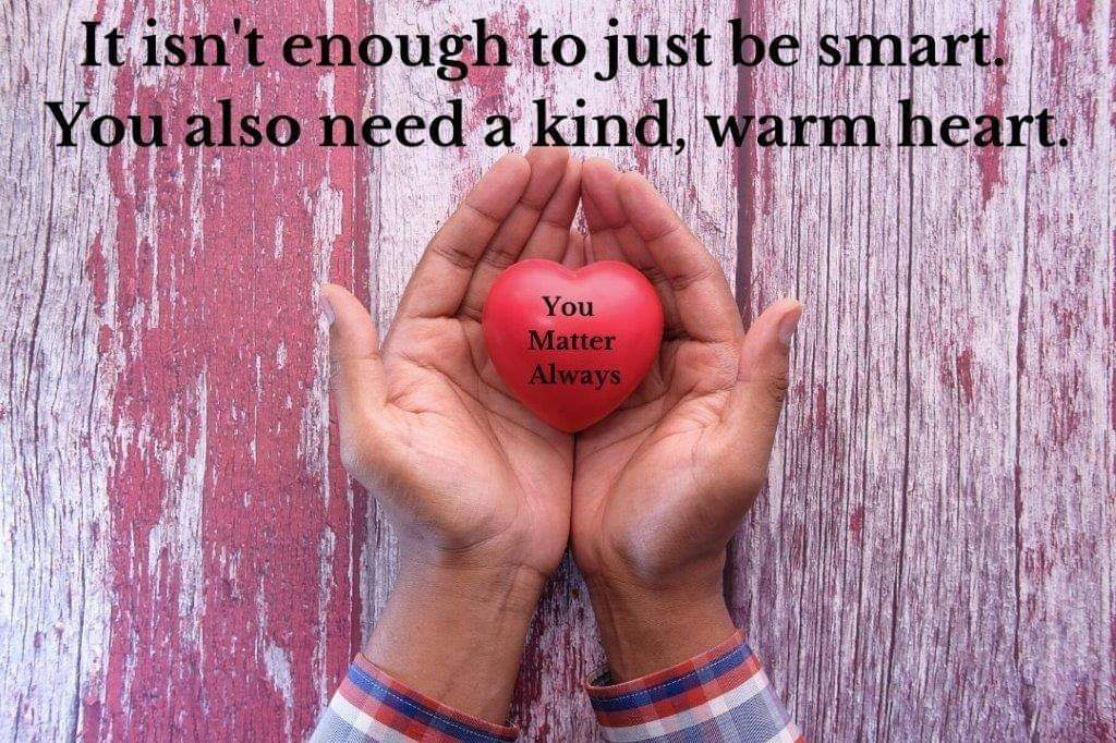 It isn't enough to just be smart. You also need a kind, warm heart 💜💜💜 #YouMatterAlways #youareimportantandyoumatter #yourthoughtsmatter #yourfeelingsmatter #yourvoicematters #yourstorymatters #yourlifematters #always #whoyouarematters #betheonewhocares #beanicehumanbeing https://t.co/9ZiXB0R3F6