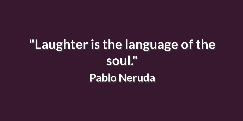 """""""Laughter is the language of the soul."""" Pablo Neruda #quote https://t.co/U1I182h53b"""