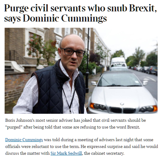 The Times, 10/8/19: Dominic Cummings has joked that civil servants should be purged. Its now very clear that he was not joking. What were seeing is a blatant politicisation of the civil service by the Vote Leave cabal. Putin & Erdogan would be proud of him. #dominicummimgs