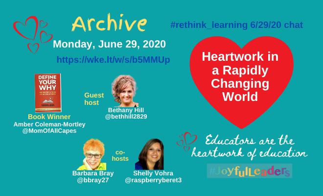 "Archive: #rethink_learning 6/29/20 chat: ""Heartwork in a Rapidly Changing World"" w/ @bethhill2829     🎉🥳@MomOfAllCapes won book📕  @raspberryberet3 @DHarrisEdS @DanielRLOtt @Rdene915 @JillDuBois22 @ChristineBemis2 @Nicholajdm @DrKalumMckay @hedreich"