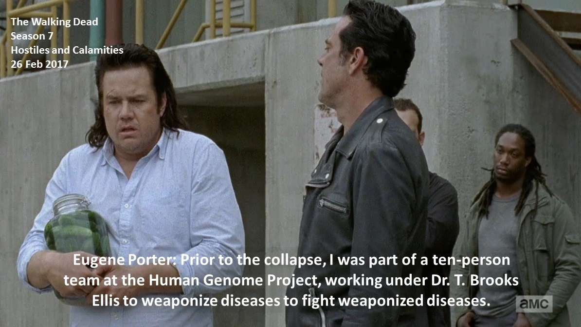 Eugene Porter: Prior to the collapse, I was part of a ten-person team at the Human Genome Project, working under Dr. T. Brooks Ellis to weaponize diseases to fight weaponized diseases.  #TheWalkingDead Season 7 Hostiles and Calamities 26 February 2017 #TWD Texas Josh McDermitt https://t.co/GvOFw17Cdd