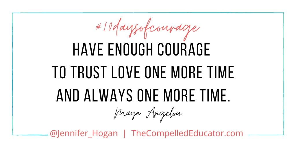 Courage comes down to this. Always one more time. @DrMayaAngelou Day 7 of #10daysofcourage #CompelledEd