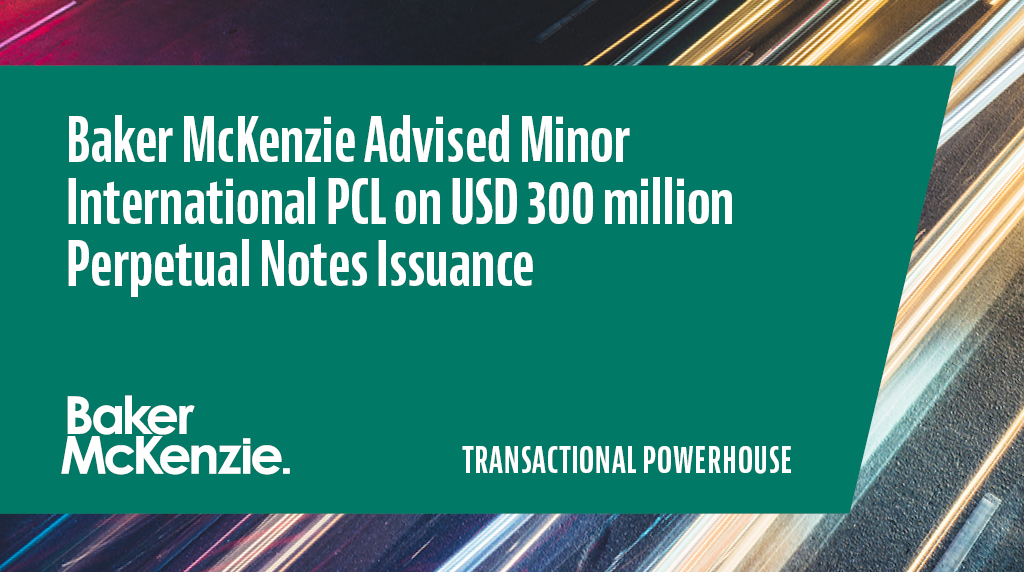 Baker McKenzie advised Minor International Public Company Limited on a landmark issuance of guaranteed senior perpetual notes with a total value of USD 300 million #transactionalpowerhousehttps://t.co/vgDZauLJB3 https://t.co/b9sYQfcv5R