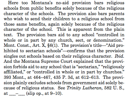 Roberts majority opinion in Espinoza hinges on a provision of the Montana constitution that bars state money from going to religious schools. Roberts says that provision, as applied here, violates the free exercise clause of the U.S. constitution.