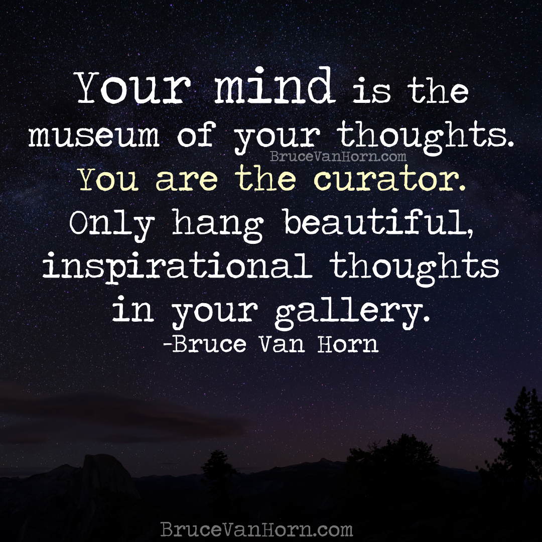 Your mind is the museum of your thoughts. You are the curator. Only hang beautiful, inspirational thoughts in your gallery. #Mindfulness https://t.co/D9GXPoairF