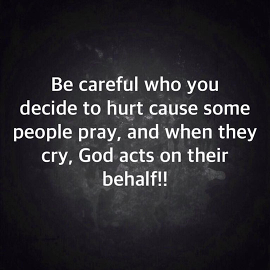 """""""Be careful who you decide to #hurt cause some people #pray, and when they #cry, #God acts on their behalf!!""""💝  #InspirationalQuotes #MotivationalQuotes #Depression #Anxiety #PositiveEnergy #Reminder #Quotes #LifeLessons #Wisdom #Consciousness #QuoteOfTheDay #MentalHealthMatters"""