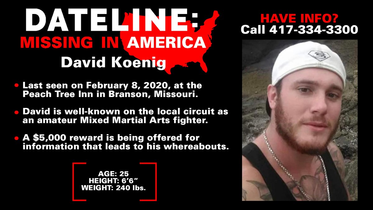 David Koenig, an amateur MMA fighter from Branson, Missouri, messaged his friends on February 8, 2020, saying he might be in trouble. When they tried to contact him, there was no answer.    Do you have information on David's whereabouts? #Dateline https://t.co/4334shv09C https://t.co/0GrwY4o95M