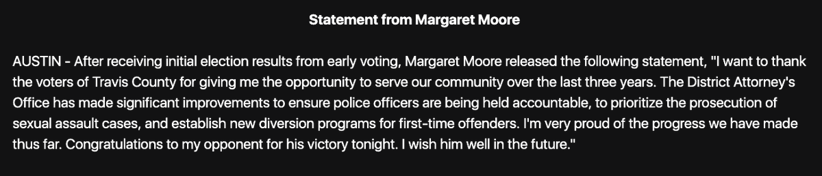 Here it is: Travis County's incumbent District Attorney Margaret Moore concedes the race. Josè Garza will (almost certainly) be Travis County's next DA. https://t.co/SrBYs2RiHk