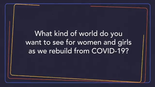 What kind of world do you want to see for women and girls as we rebuild from #COVID19?