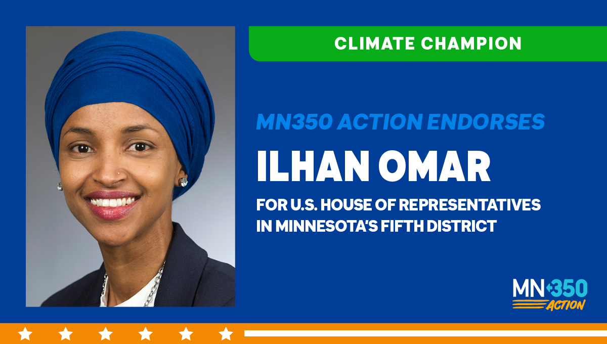 MN350 Action is proud to endorse Ilhan Omar for re-election to the US Congress as a climate champion. We need bold leadership on climate now more than ever. @IlhanMN will fight with us for a Green New Deal and a just, 100% clean energy future for all Minnesotans. https://t.co/DHK4ZfTFiC