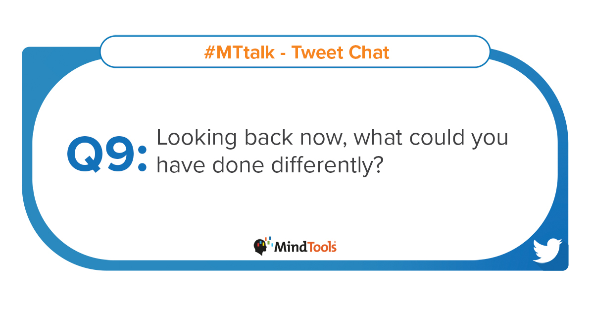 Q9 Looking back now, what could you have done differently? #MTtalk https://t.co/30scvwztxr