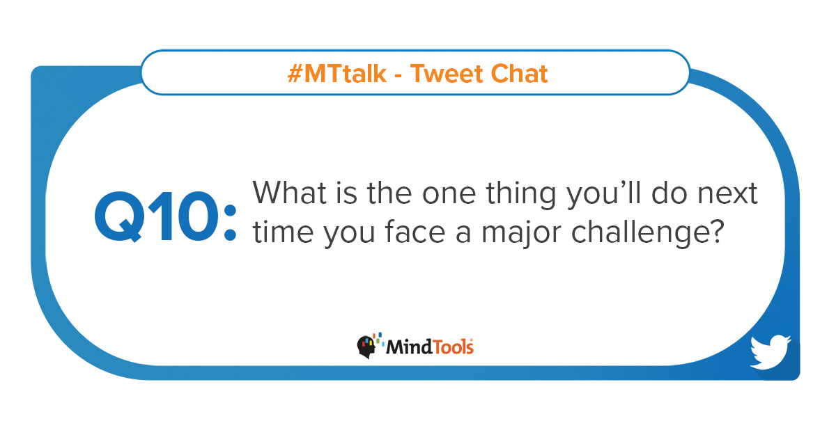 Q10 What is the one thing you'll do next time you face a major challenge? #MTtalk https://t.co/uSF3n0za1z
