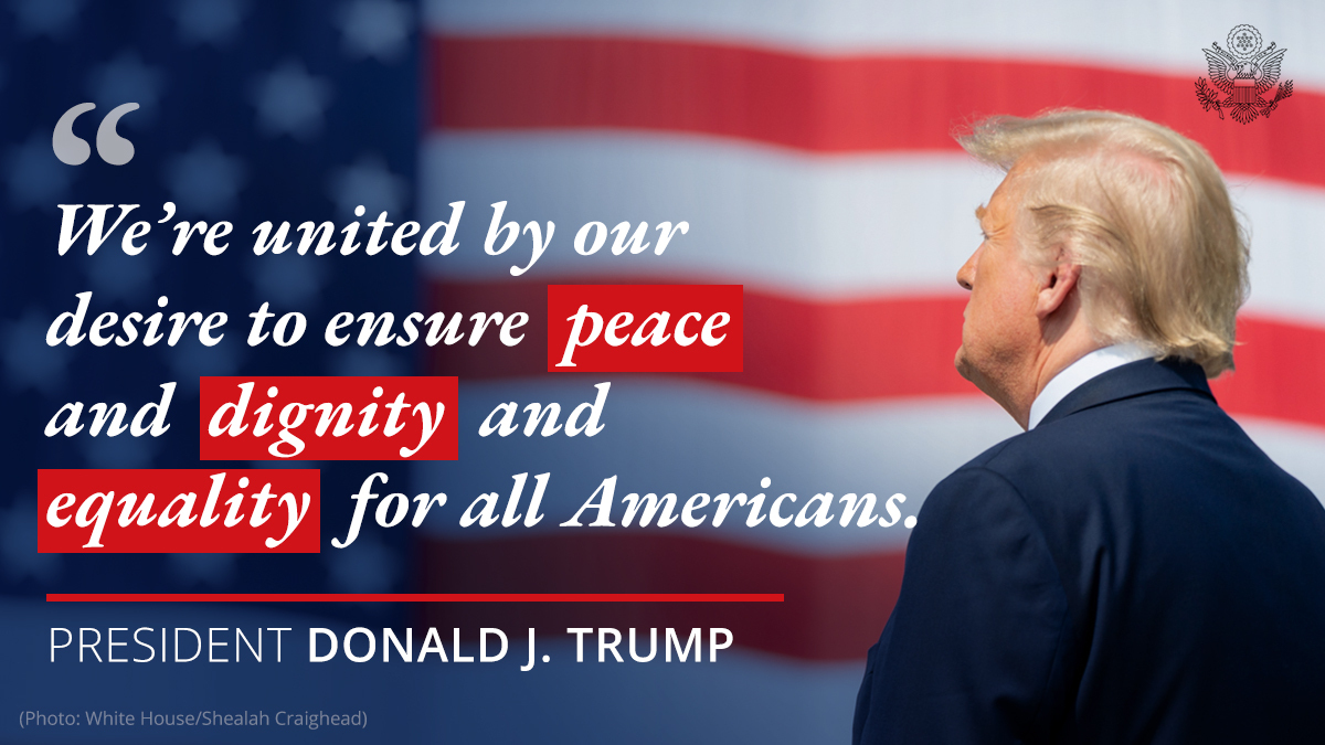 President @realDonaldTrump: Though we may all come from different places and different backgrounds, we're united by our desire to ensure peace and dignity and equality for all Americans. pic.twitter.com/ywsNhjASHn  by Department of State