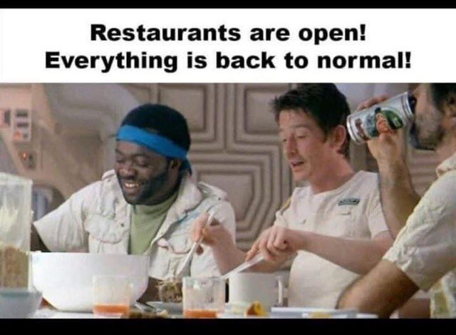 "Text reads ""restaurants are open! Everything is back to normal"" above a still image from Alien (1980) in which the crew of the spaceship Nostromo sit down to a joyful meal together moments before chest bursting, running & screaming ensue."