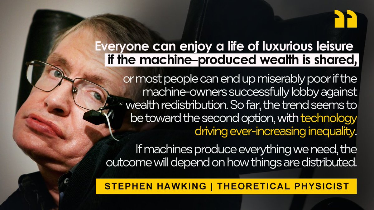 """""""If machines produce everything we need, the outcome will depend on how things are distributed."""" #BasicIncome  🗨 Stephen Hawking https://t.co/8wAE7NqEex"""