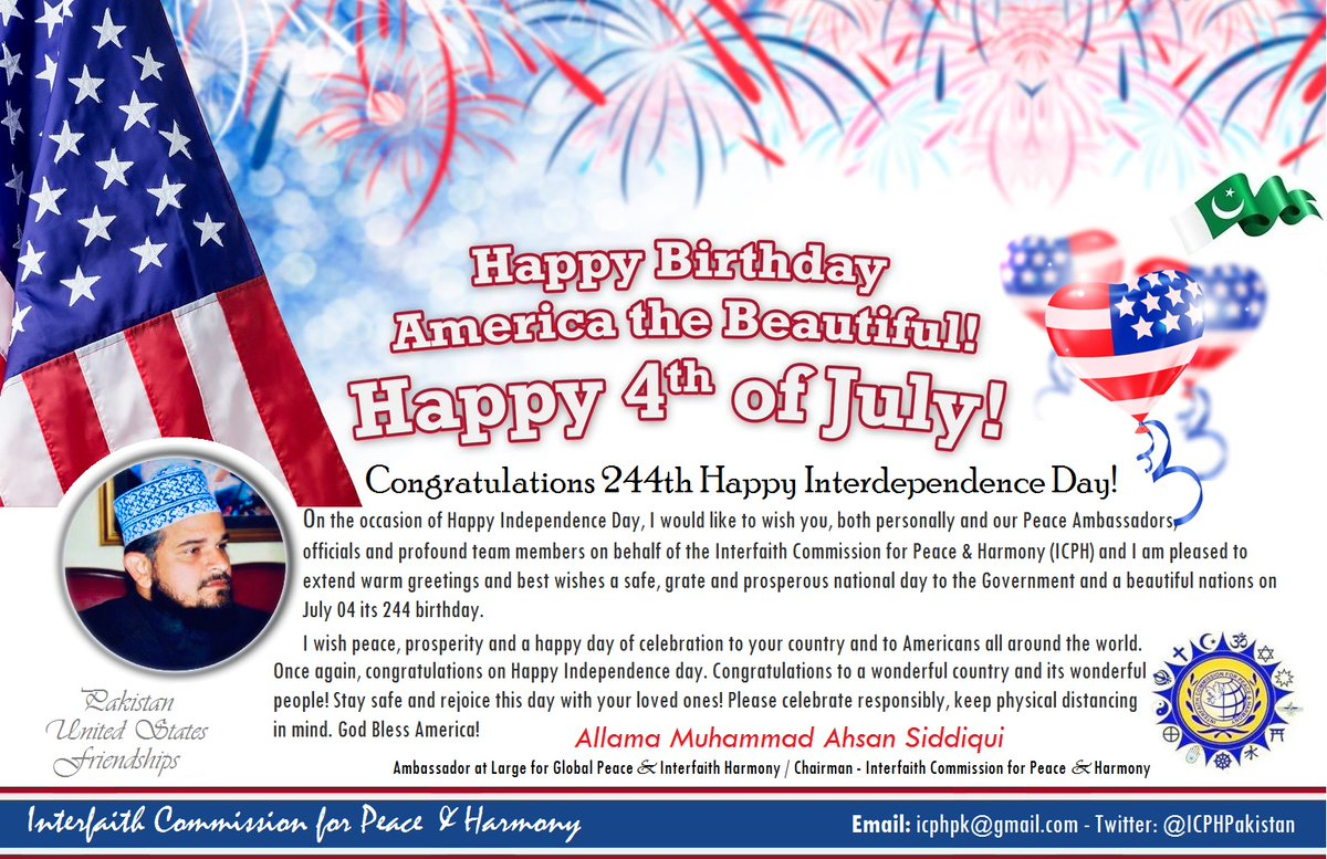 "#USA land of freedom and diversity! Congratulations & Happy 244th Birthday #America! ""On behalf of @ICPHPakistan wish 2 all #Americans around world!  Ambassador at Large for #GlobalPecae & #HumanRights  #ICPH Chairman @allamaahsan Siddiqui #USIndependenceday #UnitedStates #July4 https://t.co/6DBSfE2Vir"